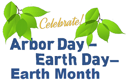 celebrate Arbor Day, Earth Day, Earth Month