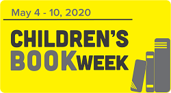 MAY 4 THROUGH 10 2020 IS CHILDREN'S BOOK WEEK