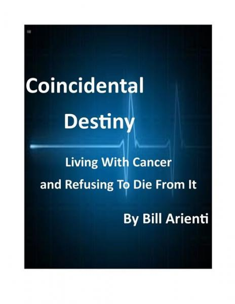 Coincidental Destiny: Living With Cancer and Refusing to Die from It
