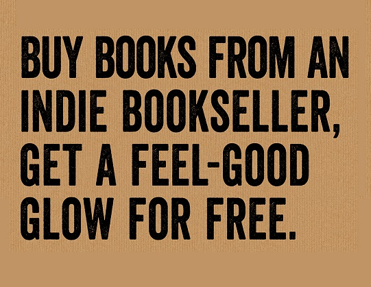 buy books from an indie bookseller, get a feel good glow for free